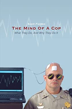 The Mind of a Cop: What They Do, and Why They Do It 9781440186547