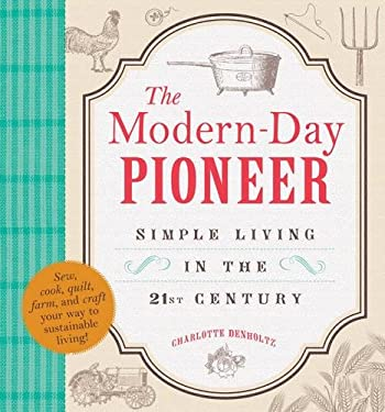 The Modern-Day Pioneer: Simple Living in the 21st Century 9781440551796