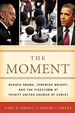 The Moment: Barack Obama, Jeremiah Wright, and the Firestorm at Trinity United Church of Christ 9781442219977