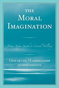 The Moral Imagination: From Adam Smith to Lionel Trilling 9781442218291