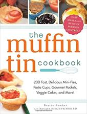 The Muffin Tin Cookbook: 200 Fast, Delicious Mini-Pies, Pasta Cups, Gourmet Pockets, Veggie Cakes, and More! 16169009