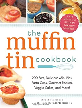 The Muffin Tin Cookbook: 200 Fast, Delicious Mini-Pies, Pasta Cups, Gourmet Pockets, Veggie Cakes, and More! 9781440532160