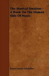 The Musical Amateur - A Book on the Human Side of Music