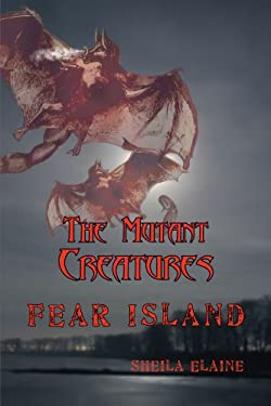 The Mutant Creatures: Fear Island 9781449023027