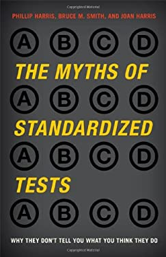 The Myths of Standardized Tests: Why They Don't Tell You What You Think They Do 9781442208094