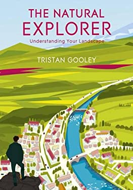 The Natural Explorer: In Search of the Extraordinary Journey. by Tristan Gooley