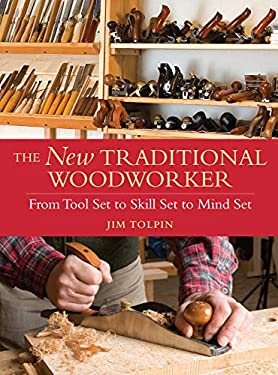 The New Traditional Woodworker: From Tool Set to Skill Set to Mind Set 9781440304286