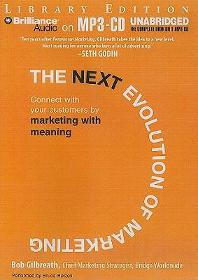 The Next Evolution of Marketing: Connect with Your Customers by Marketing with Meaning 9781441816849
