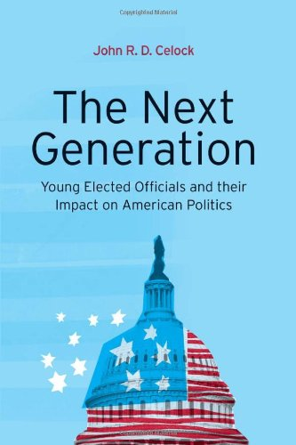 The Next Generation: Young Elected Officials and Their Impact on American Politics 9781441193940