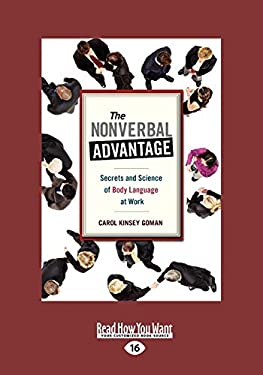 The Nonverbal Advantage: Secrets and Science of Body Language at Work (Easyread Large Edition) 9781442966574
