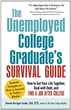 The Not-Yet-Employed College Graduate Survival Guide: How to Prepare for Your Career and Find a Job After College 9781440560231