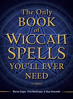 The Only Book of Wiccan Spells You'll Ever Need 9781440542756