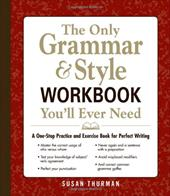 The Only Grammar & Style Workbook You'll Ever Need: A One-Stop Practice and Exercise Book for Perfect Writing 16541294