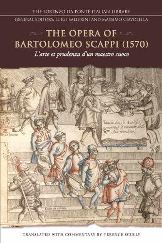 The Opera of Bartolomeo Scappi (1570): L'Arte Et Prudenza D'Un Maestro Cuoco/The Art and Craft of a Master Cook 9781442611481