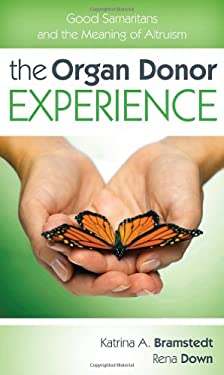 The Organ Donor Experience: Good Samaritans and the Meaning of Altruism 9781442211155