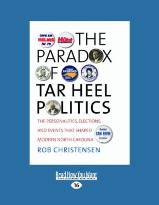 The Paradox of Tar Heel Politics: The Personalities, Elections, and Events That Shaped Modern North Carolina (Large Print 16pt) 9781442995871