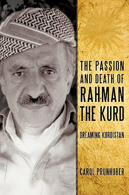 The Passion and Death of Rahman the Kurd: Dreaming Kurdistan 9781440178160