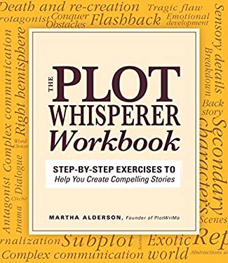 The Plot Whisperer Workbook: Step-By-Step Exercises to Help You Create Compelling Stories 9781440542749