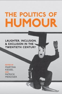 The Politics of Humour: Laughter, Inclusion, and Exclusion in the Twentieth Century 9781442642928
