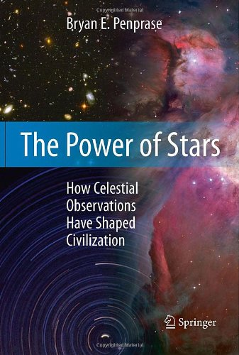 The Power of Stars: How Celestial Observations Have Shaped Civilization 9781441968029