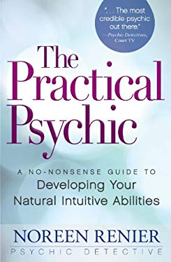 The Practical Psychic: A No-Nonsense Guide to Developing Your Natural Abilities 9781440506239