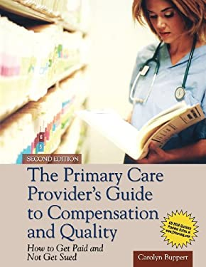The Primary Care Provider's Guide to Compensation and Quality: How to Get Paid and Not Get Sued [With CDROM] 9781449646585