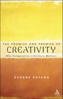 The Promise and Premise of Creativity: Why Comparative Literature Matters 9781441181039