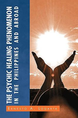 The Psychic Healing Phenomenon in the Philippines and in Other Countries 9781441549150