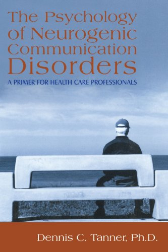 The Psychology of Neurogenic Communication Disorders: : A Primer for Health Care Professionals 9781440181955