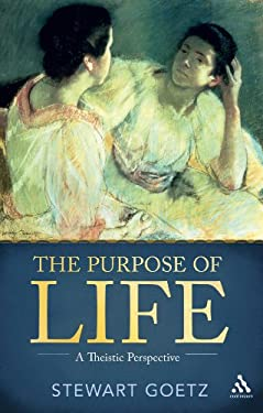 The Purpose of Life: A Theistic Perspective 9781441180827