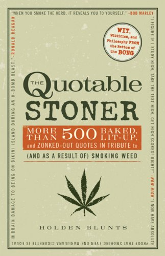 The Quotable Stoner: More That 1,100 Baked, Lit-Up, and Zonked-Out Quotes in Tribute to (and as a Result Of) Smoking Weed 9781440525896