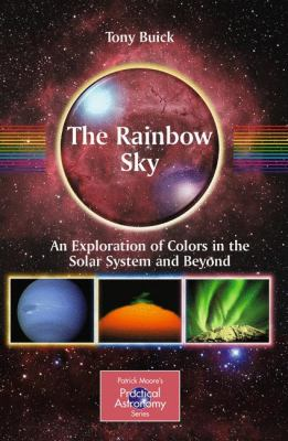 The Rainbow Sky: An Exploration of Colors in the Solar System and Beyond 9781441910523