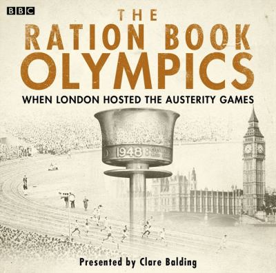 The Ration Book Olympics: When London Hosted the Austerity Games 9781445878386