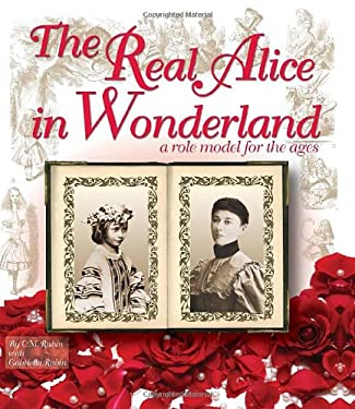 The Real Alice in Wonderland: A Role Model for the Ages 9781449081317