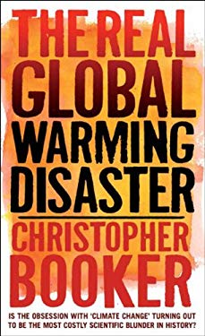 The Real Global Warming Disaster: Is the Obsession with 'Climate Change' Turning Out to Be the Most Costly Scientific Blunder in History? 9781441119704