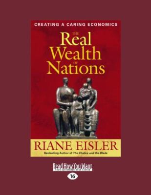 The Real Wealth of Nations: Creating a Caring Economics (Large Print 16pt) 9781442964105