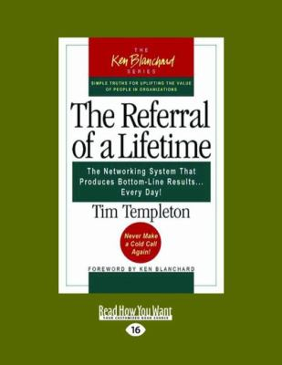 The Referral of a Lifetime: The Networking System That Produces Bottom-Line Results ... Every Day! (Easyread Large Edition) 9781442966185