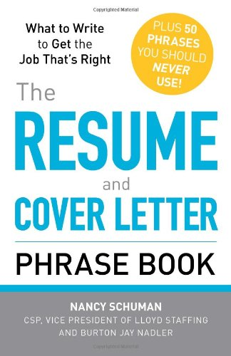 The Resume and Cover Letter Phrase Book: What to Write to Get the Job That's Right 9781440509810