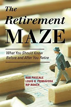 The Retirement Maze: What You Should Know Before and After You Retire 9781442216181