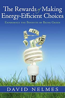 The Rewards of Making Energy-Efficient Choices: Experience the Benefits of Being Green 9781440124341
