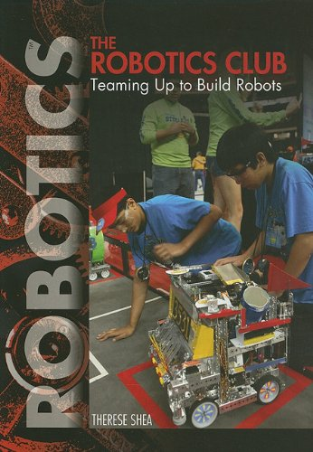 The Robotics Club: Teaming Up to Build Robots 9781448822515