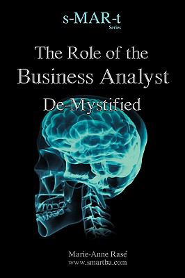 The Role of the Business Analyst de-Mystified 9781449096243