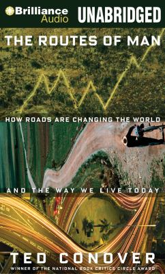 The Routes of Man: How Roads Are Changing the World and the Way We Live Today 9781441859273