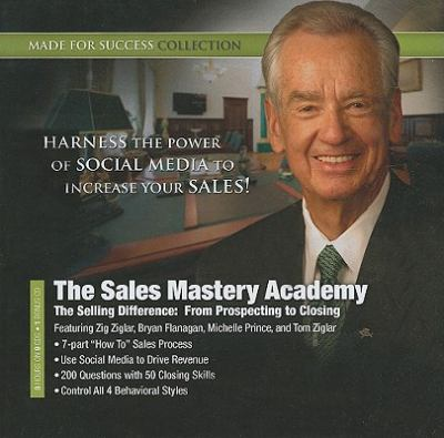 The Sales Mastery Academy: The Selling Difference: From Prospecting to Closing 9781441775023