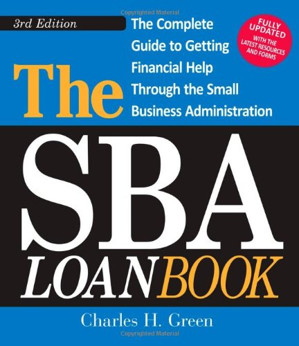 The Sba Loan Book: The Complete Guide to Getting Financial Help Through the Small Business Administration 9781440509827