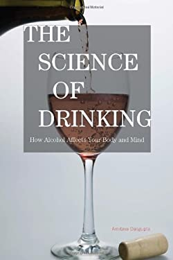The Science of Drinking: How Alcohol Affects Your Body and Mind 9781442204096