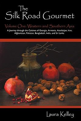 The Silk Road Gourmet: Volume One: Western and Southern Asia 9781440143076