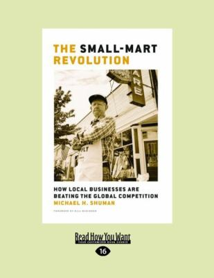 The Small-Mart Revolution: How Local Businesses Are Beating the Global Competition (Easyread Large Edition) 9781442953987
