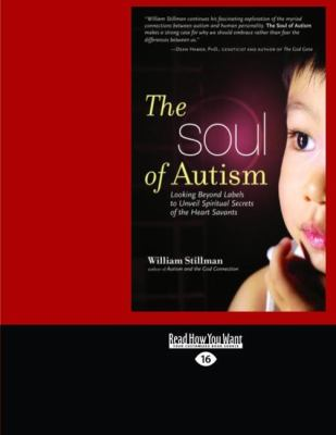 The Soul of Autism: Looking Beyond Labels to Unveil Spiritual Secrets of the Heart Savants (Easyread Large Edition) 9781442954922