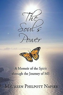 The Soul's Power: A Memoir of the Spirit Through the Journey of MS 9781440193682